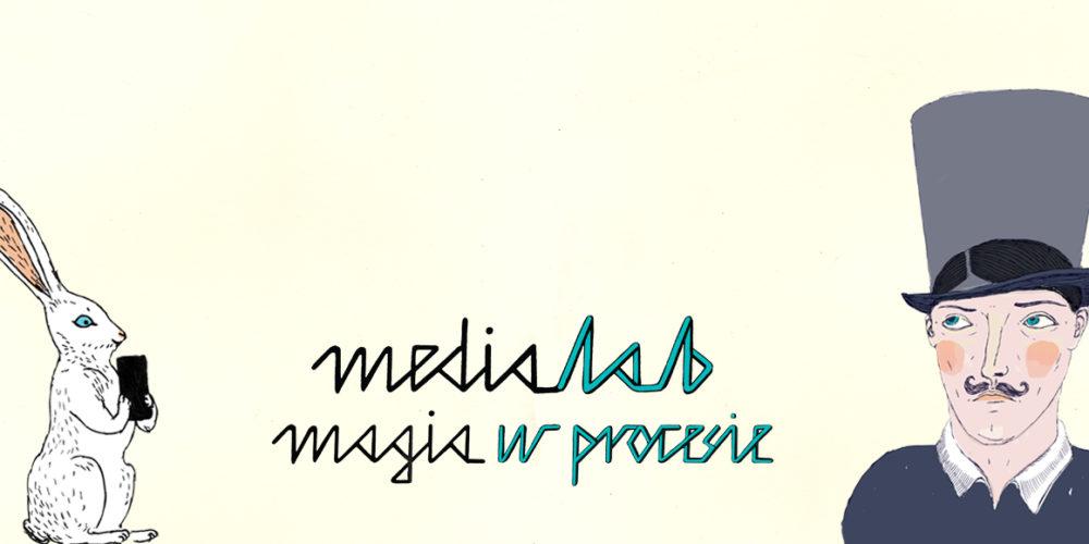 Medialab. Magia w procesie